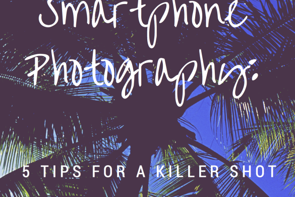 Smartphone Photography_5 Tips forKiller