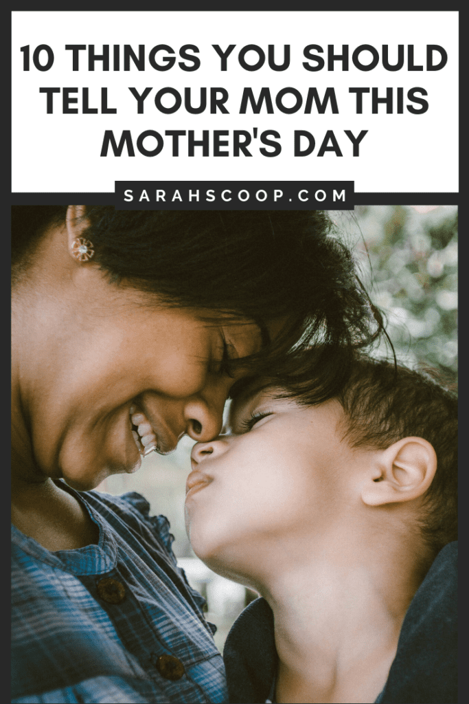 10 things you should tell your mom this Mother's Day